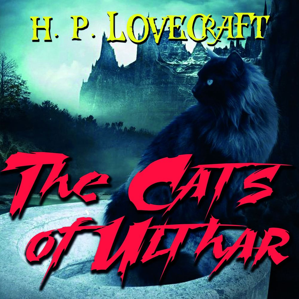 Говард Филлипс Лавкрафт The Cats of Ulthar rachael hale 101 cataclysms for the love of cats