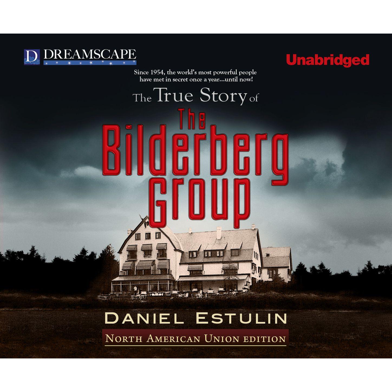 Daniel Estulin The True Story of The Bilderberg Group (Unabridged) felix voorhies acadian reminiscences the true story of evangeline