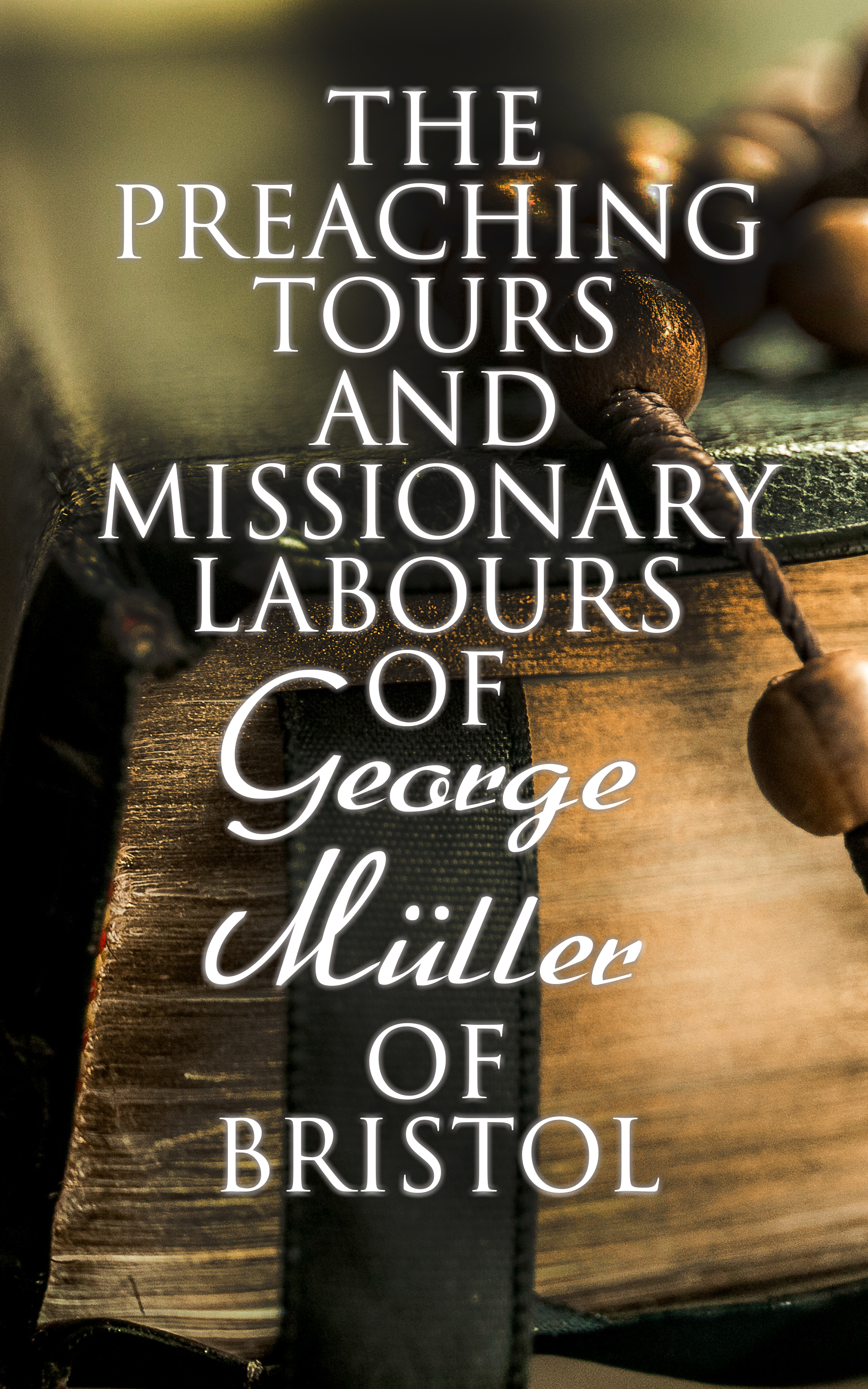 Susannah Grace Sanger Müller The Preaching Tours and Missionary Labours of George Müller of Bristol f barham 1817 1893 zincke on the duty and the discipline of extemporary preaching
