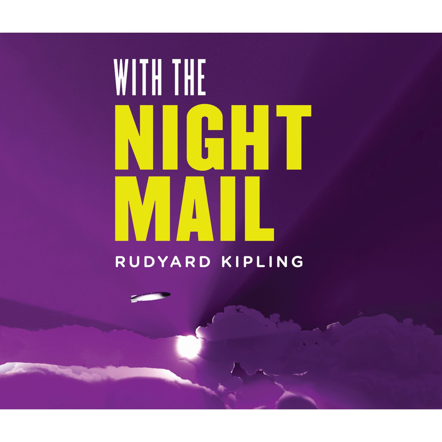 Rudyard Kipling With the Night Mail: A Story of 2000 A.D. (Unabridged) rudyard kipling the naulahka a story of west and east