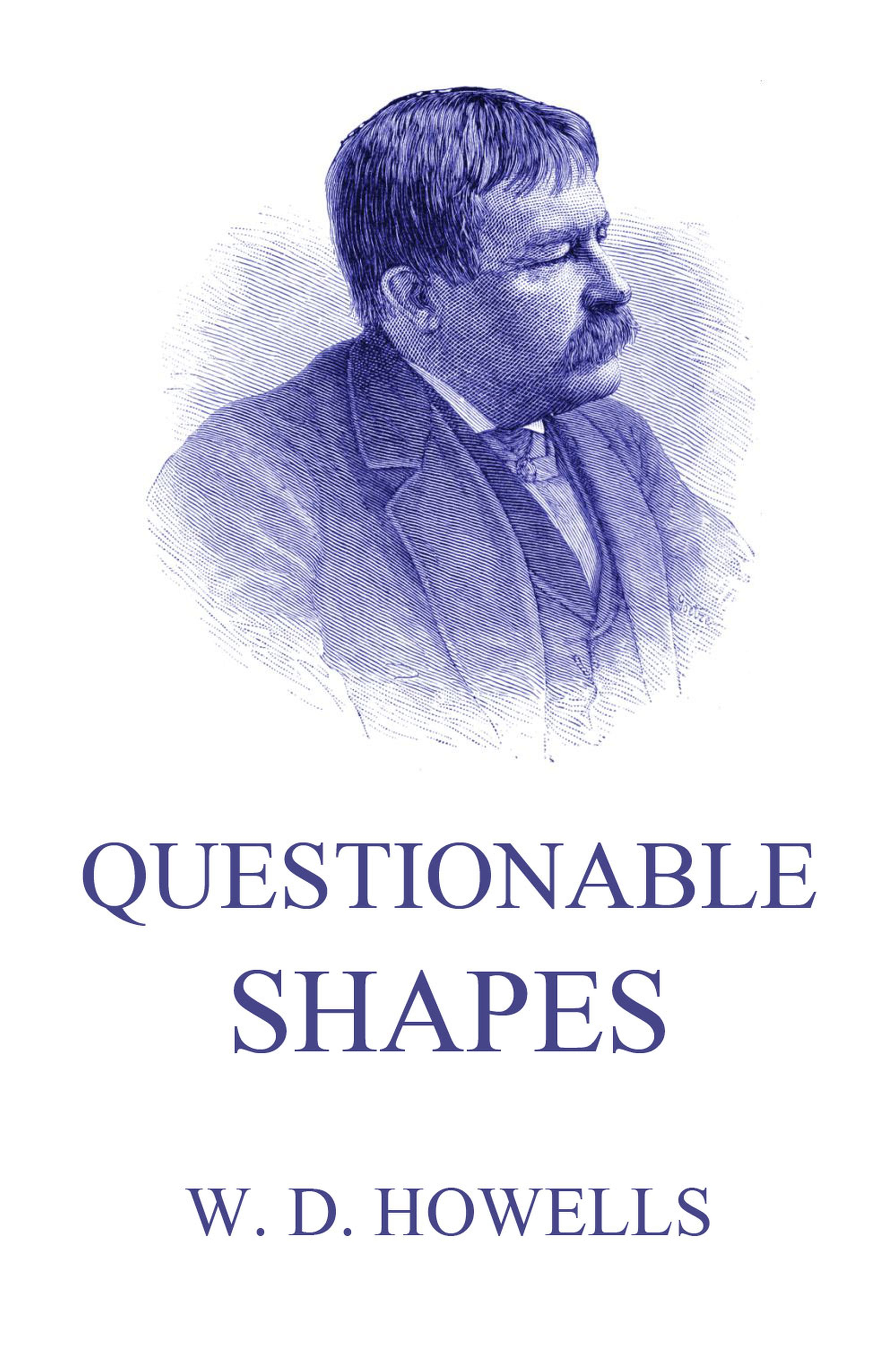 William Dean Howells Questionable Shapes