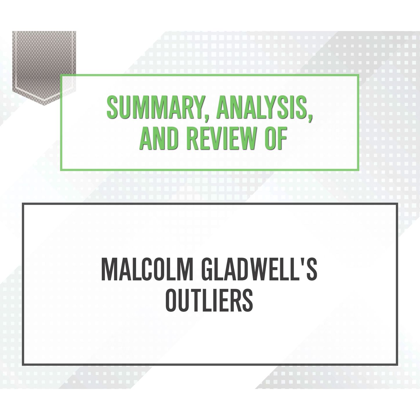 Summary, Analysis, and Review of Malcolm Gladwell's Outliers (Unabridged)