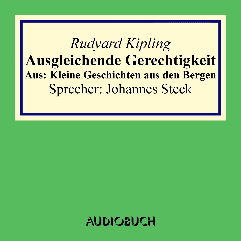 Rudyard Kipling Ausgleichende Gerechtigkeit - Aus: Kleine Geschichten aus den Bergen gerechtigkeit