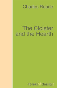 Charles Reade Reade The Cloister and the Hearth charles haskins a history of the normans