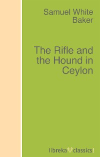 Samuel White Baker The Rifle and the Hound in Ceylon the artful baker