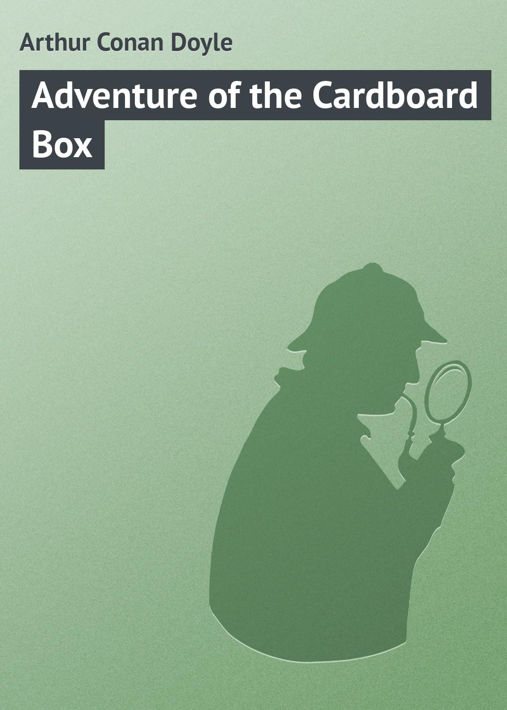 Артур Конан Дойл Adventure of the Cardboard Box артур конан дойл the mystery of cloomber