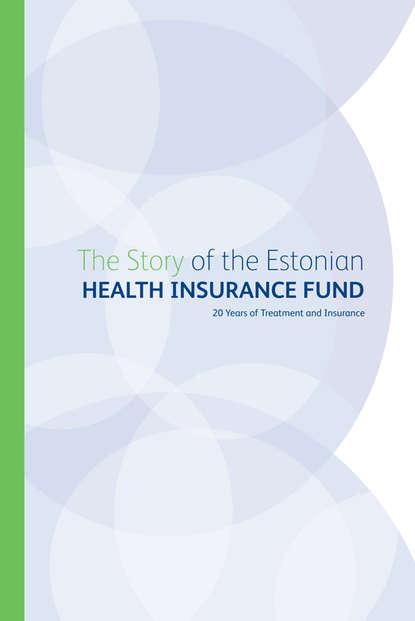Grupi autorid The Story of the Estonian Health Insurance Fund. 20 Years of Treatment and Insurance matthew richardson p modernizing insurance regulation
