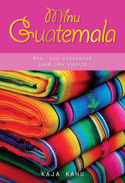 Kaja Kahu Minu Guatemala cindy rinthal saa minu kuningannaks