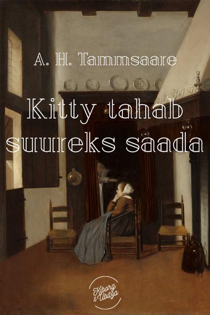 Anton Hansen Tammsaare Kitty tahab suureks saada anton hansen tammsaare jõulupuu