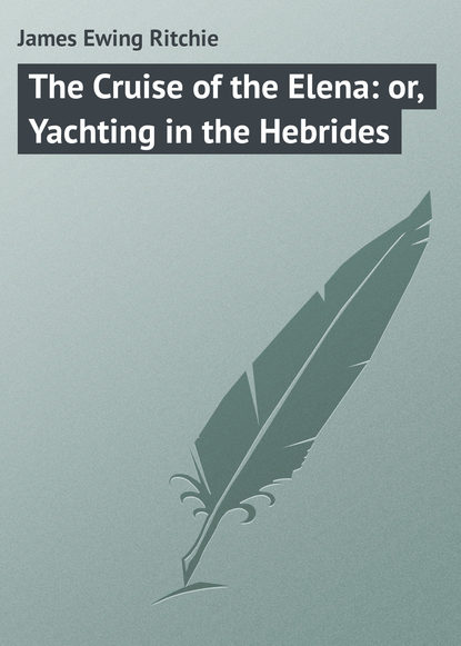 James Ewing Ritchie The Cruise of the Elena: or, Yachting in the Hebrides the influence of motivation in cruise travel