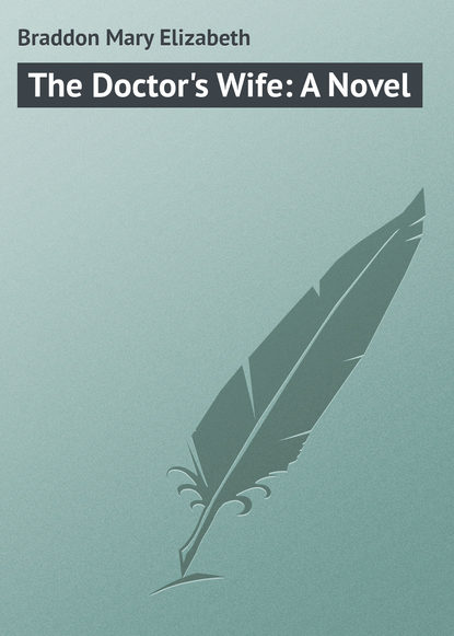 Фото - Мэри Элизабет Брэддон The Doctor's Wife: A Novel мэри элизабет брэддон the trail of the serpent detective mystery