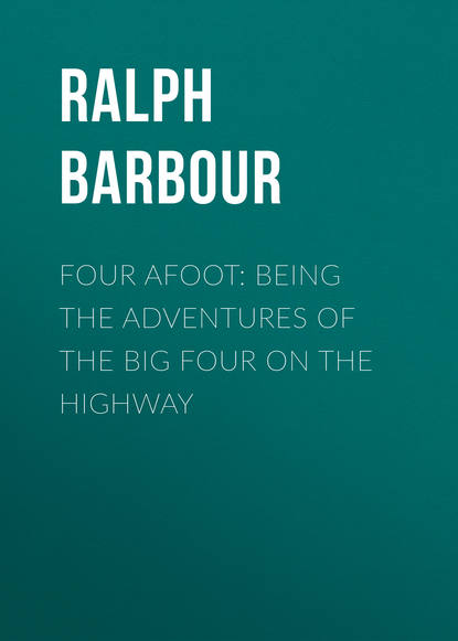 Фото - Barbour Ralph Henry Four Afoot: Being the Adventures of the Big Four on the Highway ralph keeler vagabond adventures