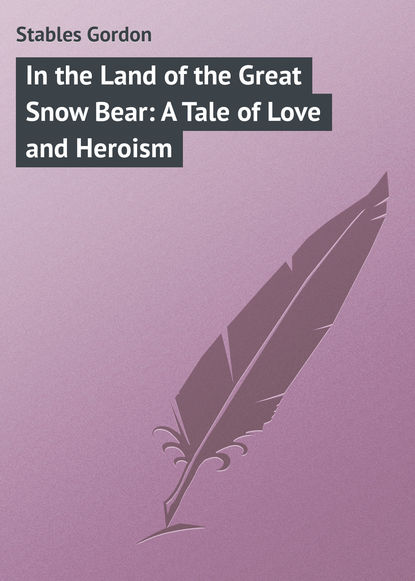 Stables Gordon In the Land of the Great Snow Bear: A Tale of Love and Heroism mark spano sicily land of love and strife a filmmaker s journey unabridged