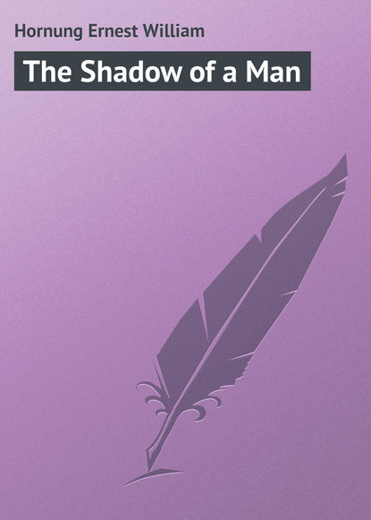 Hornung Ernest William The Shadow of a Man william ernest henley a book of verses
