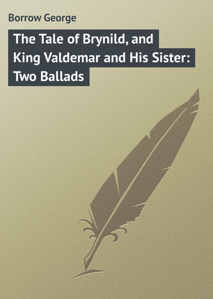 Фото - Borrow George The Tale of Brynild, and King Valdemar and His Sister: Two Ballads borrow george tord of hafsborough and other ballads