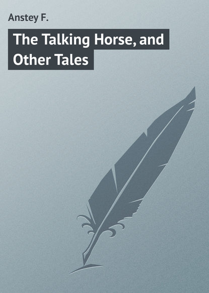 Фото - Anstey F. The Talking Horse, and Other Tales anstey harris truths and triumphs of grace atherton