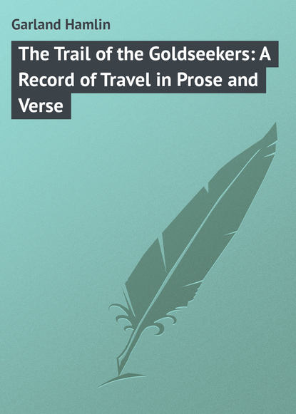 garland hamlin a daughter of the middle border Garland Hamlin The Trail of the Goldseekers: A Record of Travel in Prose and Verse