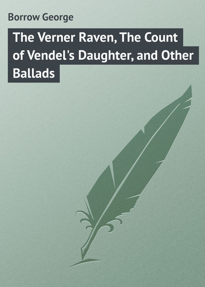 Фото - Borrow George The Verner Raven, The Count of Vendel's Daughter, and Other Ballads borrow george tord of hafsborough and other ballads