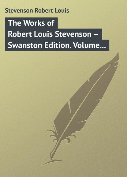Роберт Льюис Стивенсон The Works of Robert Louis Stevenson – Swanston Edition. Volume 11 robert louis stevenson the complete works of robert louis stevenson