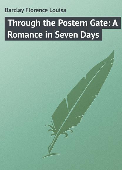 Фото - Barclay Florence Louisa Through the Postern Gate: A Romance in Seven Days группа авторов surviving through the days