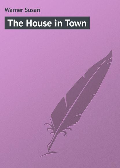 Warner Susan The House in Town warner susan diana