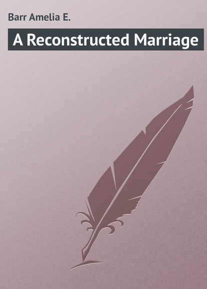 Barr Amelia E. A Reconstructed Marriage
