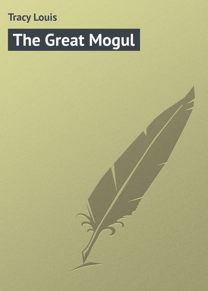 Фото - Tracy Louis The Great Mogul louis tracy british murder mysteries the louis tracy edition