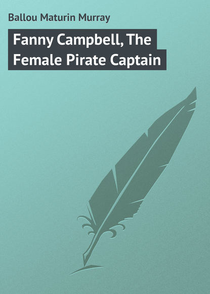Ballou Maturin Murray Fanny Campbell, The Female Pirate Captain ballou maturin murray due west or round the world in ten months