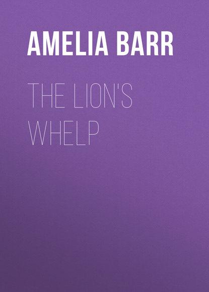 Фото - Barr Amelia E. The Lion's Whelp barr amelia e a knight of the nets