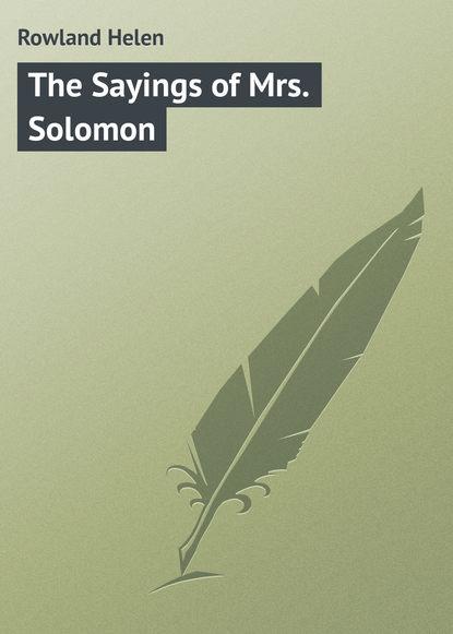 Фото - Rowland Helen The Sayings of Mrs. Solomon rowland helen the sayings of mrs solomon