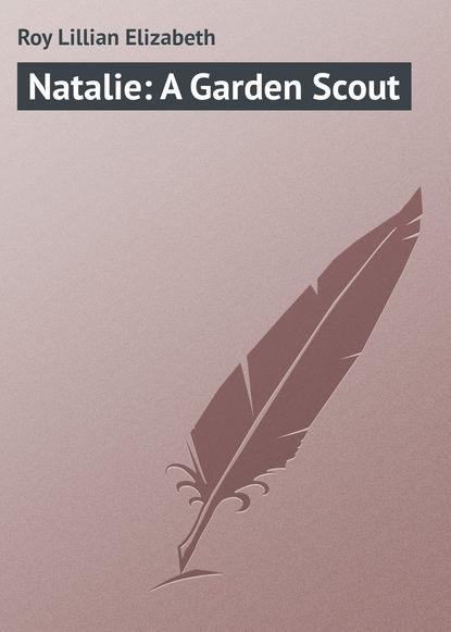 Roy Lillian Elizabeth Natalie: A Garden Scout недорого