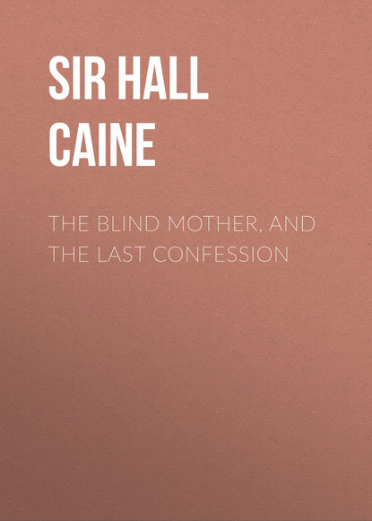 Sir Hall Caine The Blind Mother, and The Last Confession the confession