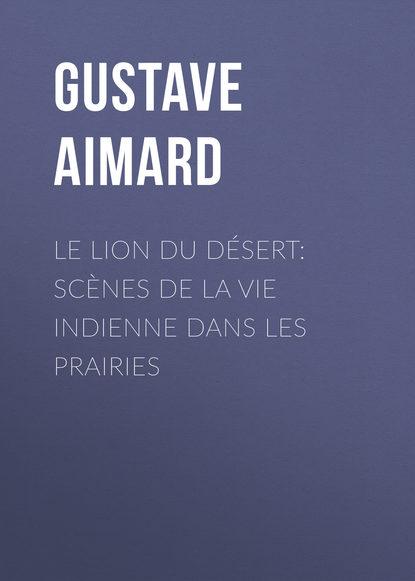 Gustave Aimard Le lion du désert: Scènes de la vie indienne dans les prairies lara fabian ma vie dans la tienne cd