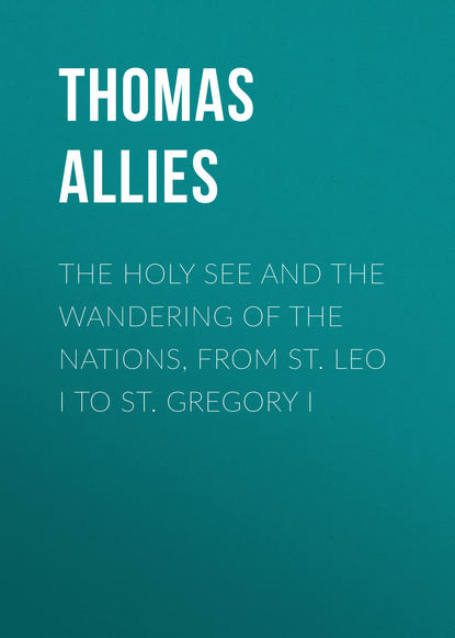 Allies Thomas William The Holy See and the Wandering of the Nations, from St. Leo I to St. Gregory I t w allies the holy see and the wandering of the nations from st leo i to st gregory i