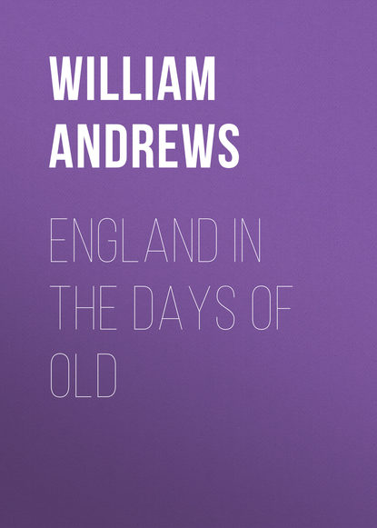 Andrews William England in the Days of Old andrews william literary byways