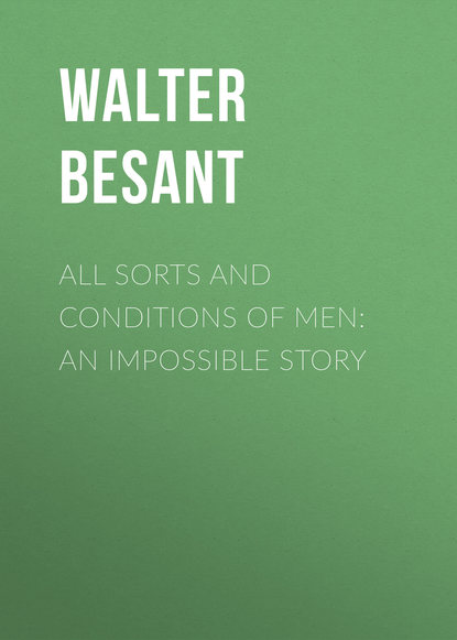 Walter Besant All Sorts and Conditions of Men: An Impossible Story walter besant the eulogy of richard jefferies