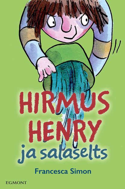 Francesca Simon Hirmus Henry ja salaselts. Sari Hirmus Henri francesca simon hirmus henry ja salaselts sari hirmus henri