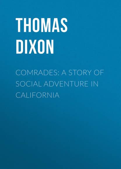 Thomas Dixon Comrades: A Story of Social Adventure in California недорого