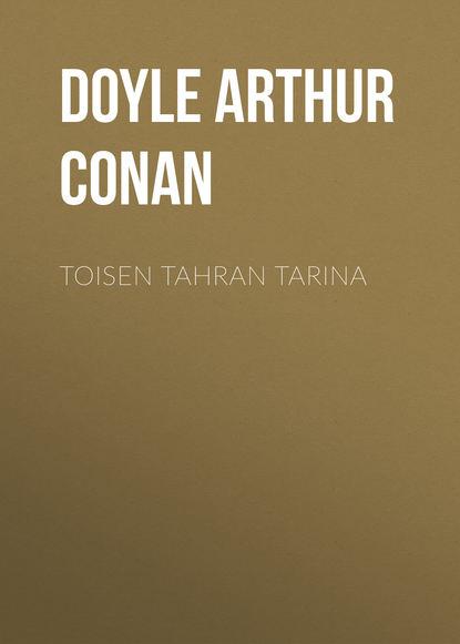 Артур Конан Дойл Toisen tahran tarina артур конан дойл загублений світ