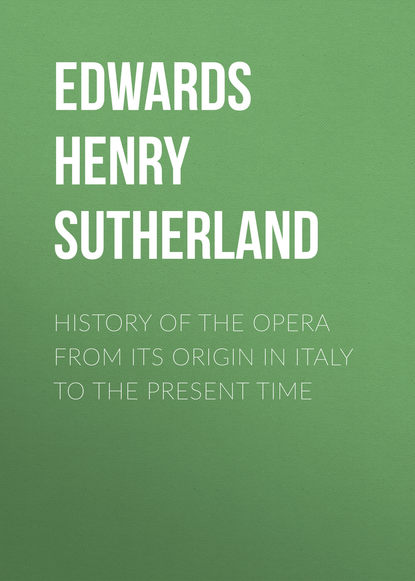 Edwards Henry Sutherland History of the Opera from its Origin in Italy to the present Time edwards henry sutherland history of the opera from its origin in italy to the present time