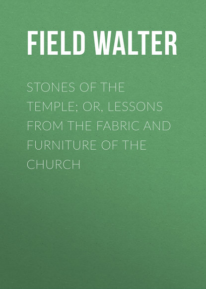 Field Walter Stones of the Temple; Or, Lessons from the Fabric and Furniture of the Church field walter stones of the temple or lessons from the fabric and furniture of the church