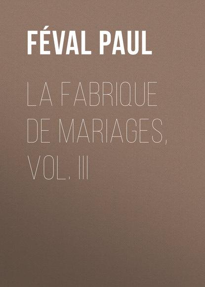 Féval Paul La fabrique de mariages, Vol. III johannes biermanski a bíblia sagrada vol iii