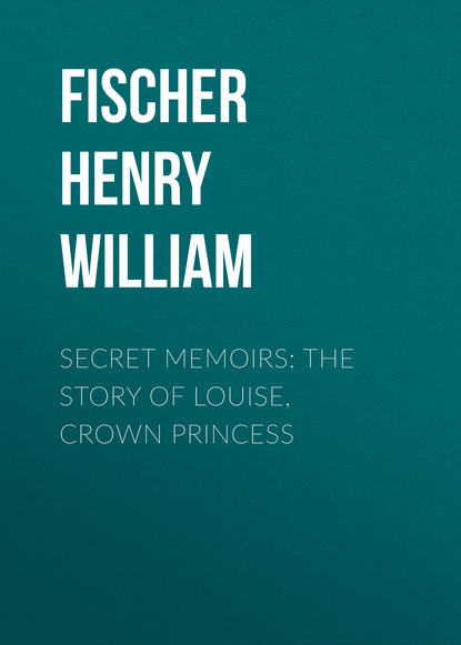 Фото - Fischer Henry William Secret Memoirs: The Story of Louise, Crown Princess marie louise fischer kinderärztin dr katja holm
