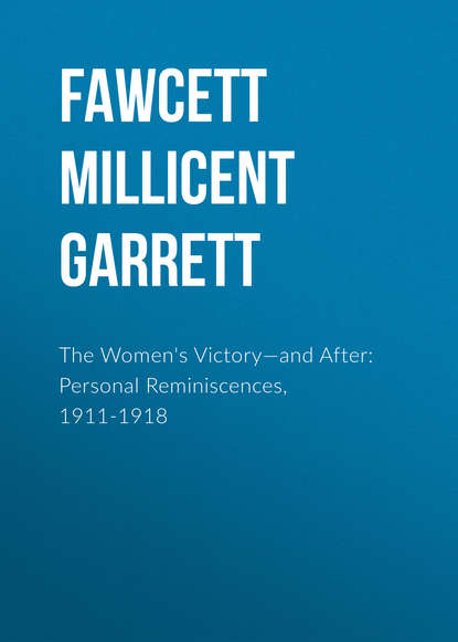 Fawcett Millicent Garrett The Women's Victory—and After: Personal Reminiscences, 1911-1918 world crisis 1911 1918 the