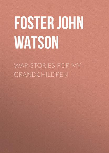Foster John Watson War Stories for my Grandchildren war stories vintage war exp