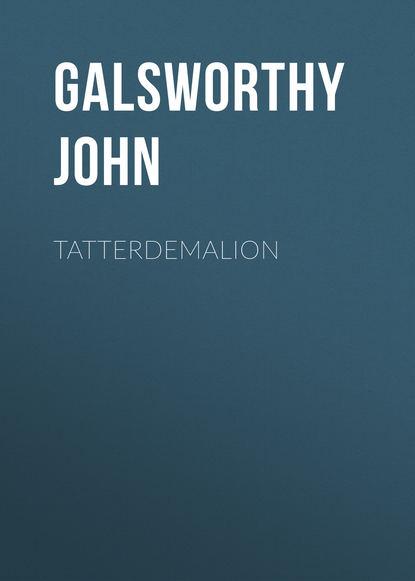 Джон Голсуорси Tatterdemalion джон голсуорси salta pro nobis isbn 978 5 4467 2687 5
