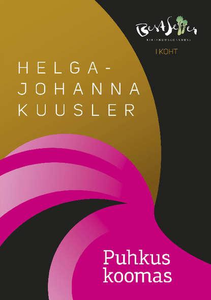 Helga-Johanna Kuusler Puhkus koomas helga johanna kuusler puhkus koomas