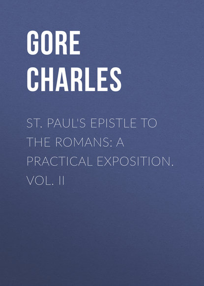 Gore Charles St. Paul's Epistle to the Romans: A Practical Exposition. Vol. II gore charles st paul s epistle to the ephesians a practical exposition