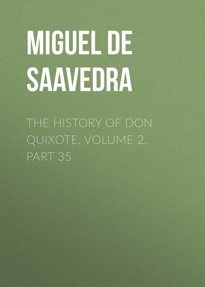 Мигель де Сервантес Сааведра The History of Don Quixote, Volume 2, Part 35 rasmus björn anderson the heimskringla a history of the norse kings volume 5 part 2