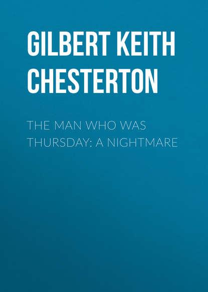 Фото - Гилберт Кит Честертон The Man Who Was Thursday: A Nightmare гилберт кит честертон the man who was thursday